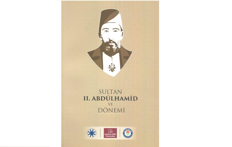 """""""Sultan II. Abdülhamit ve Dönemi"""" İlmî Toplantısı Kitap Olarak Yayınladı"""