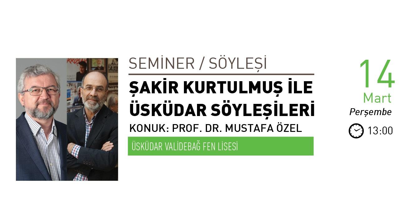 Üsküdar Söyleşilerinin Konuğu Prof. Dr. Mustafa Özel