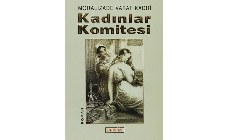 Moralızade Vassaf Kadri'nin Kadınlar Komitesi Adlı Eseri Üzerine Bir İnceleme