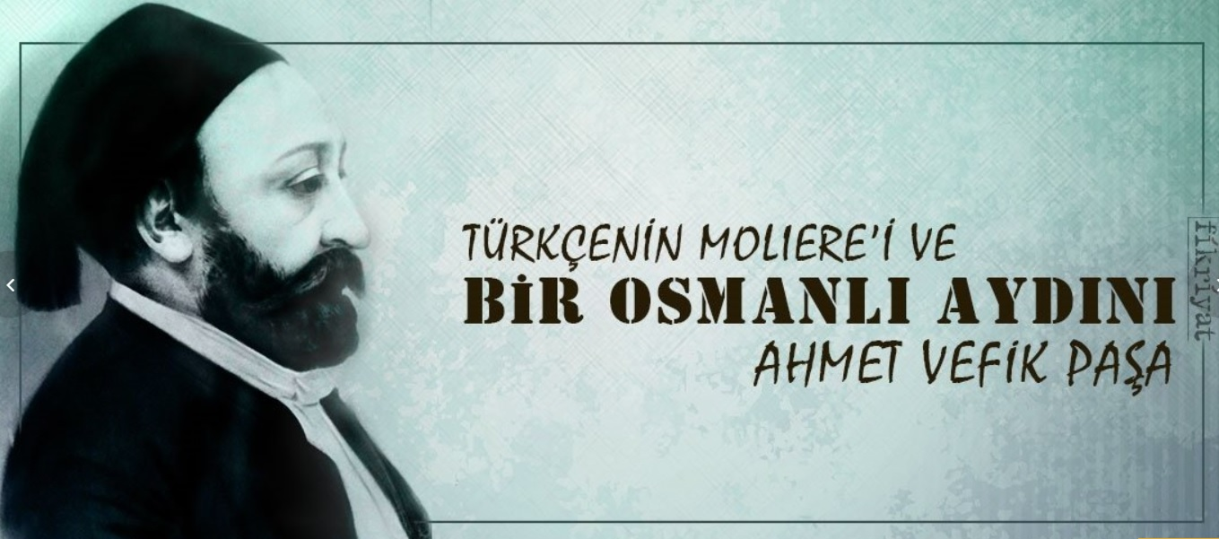 Türkçenin Moliere'i ve devlet adamı Ahmet Vefik Paşa