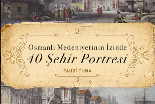 Fahri Tuna'dan Yeni Bir Kitap: 40 Şehir Portresi