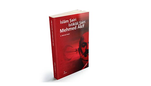 İslâm Şairi İstiklâl Şairi Mehmed Âkif Kitabının yeni baskısı çıktı