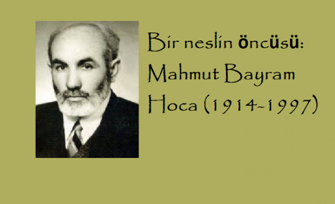 Bir neslin öncüsü: Mahmut Bayram Hoca (1914-1997)