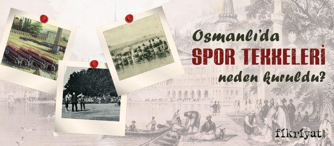 Osmanlı'da spor tekkeleri neden kuruldu?