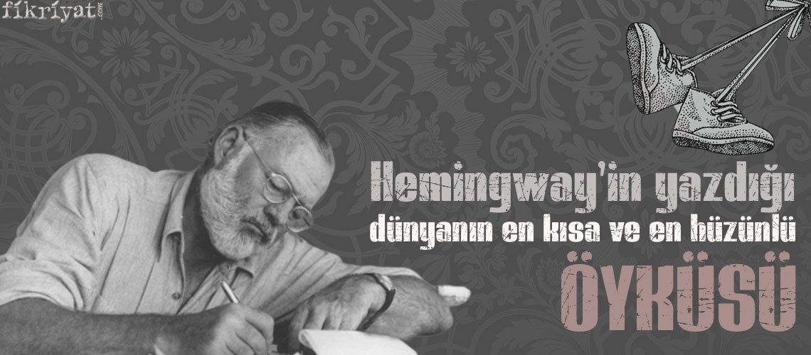 Hemingway'in yazdığı dünyanın en kısa ve hüzünlü öyküsü