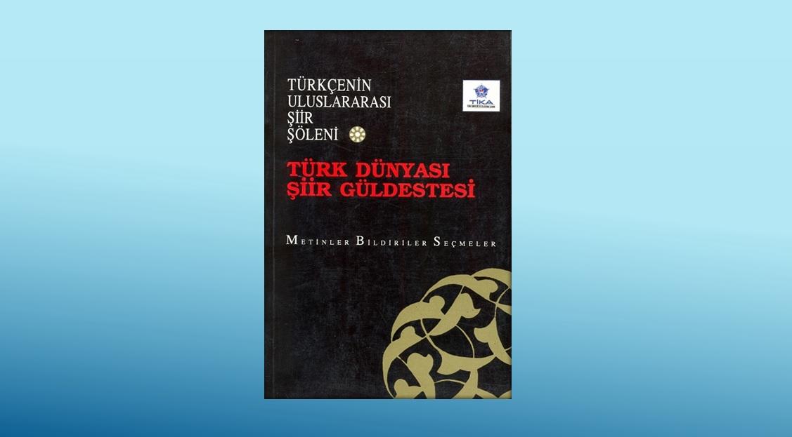 İlk Şiir Şöleninin Kitabı: Türk Dünyası Şiir Güldestesi