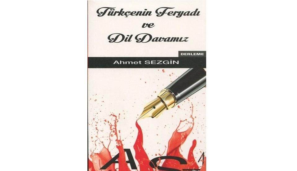 """""""Türkçenin Feryadı ve Dil Davamız"""" Kitabı Çıktı"""