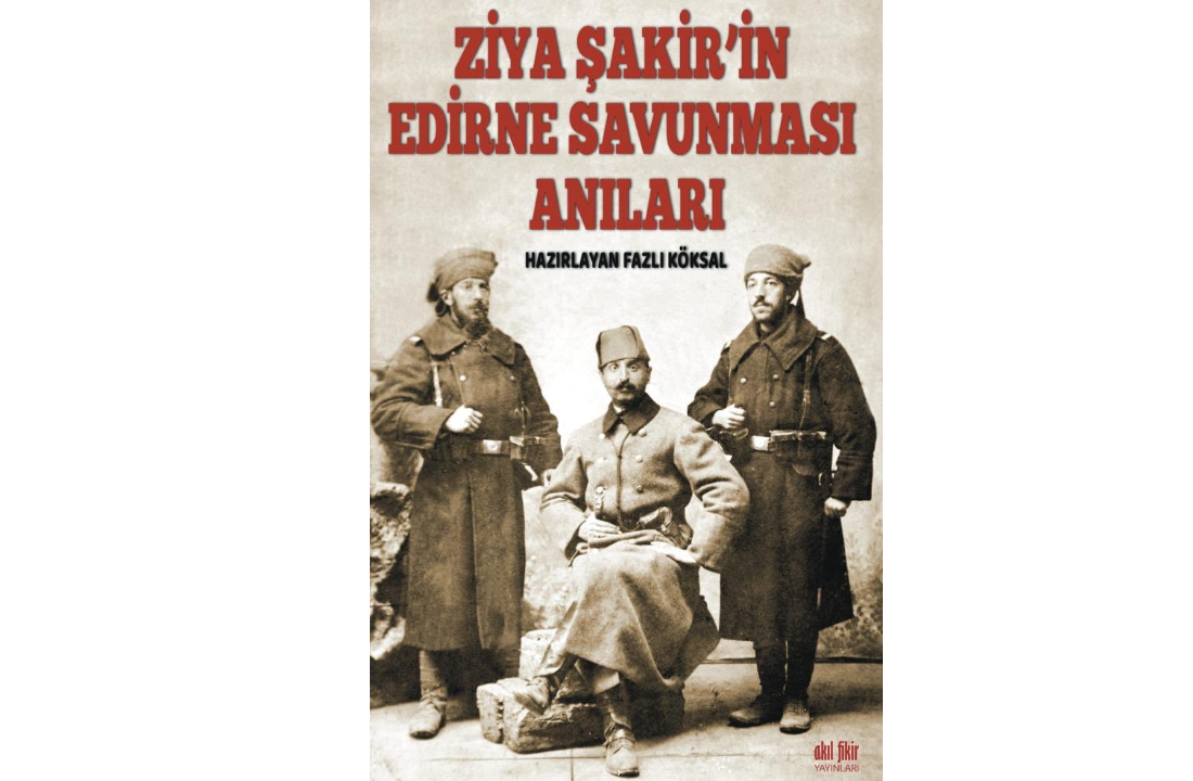 """""""Ziya Şakir'in Edirne Savunması Anıları"""" kitabı çıktı"""