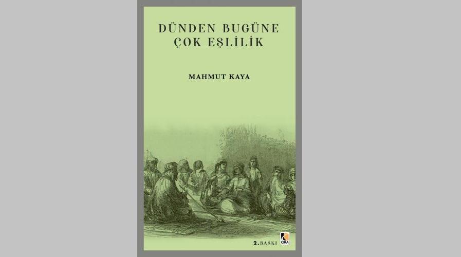 """""""Dünden Bugüne Çok Eşlilik"""" Kitabı Çıktı"""