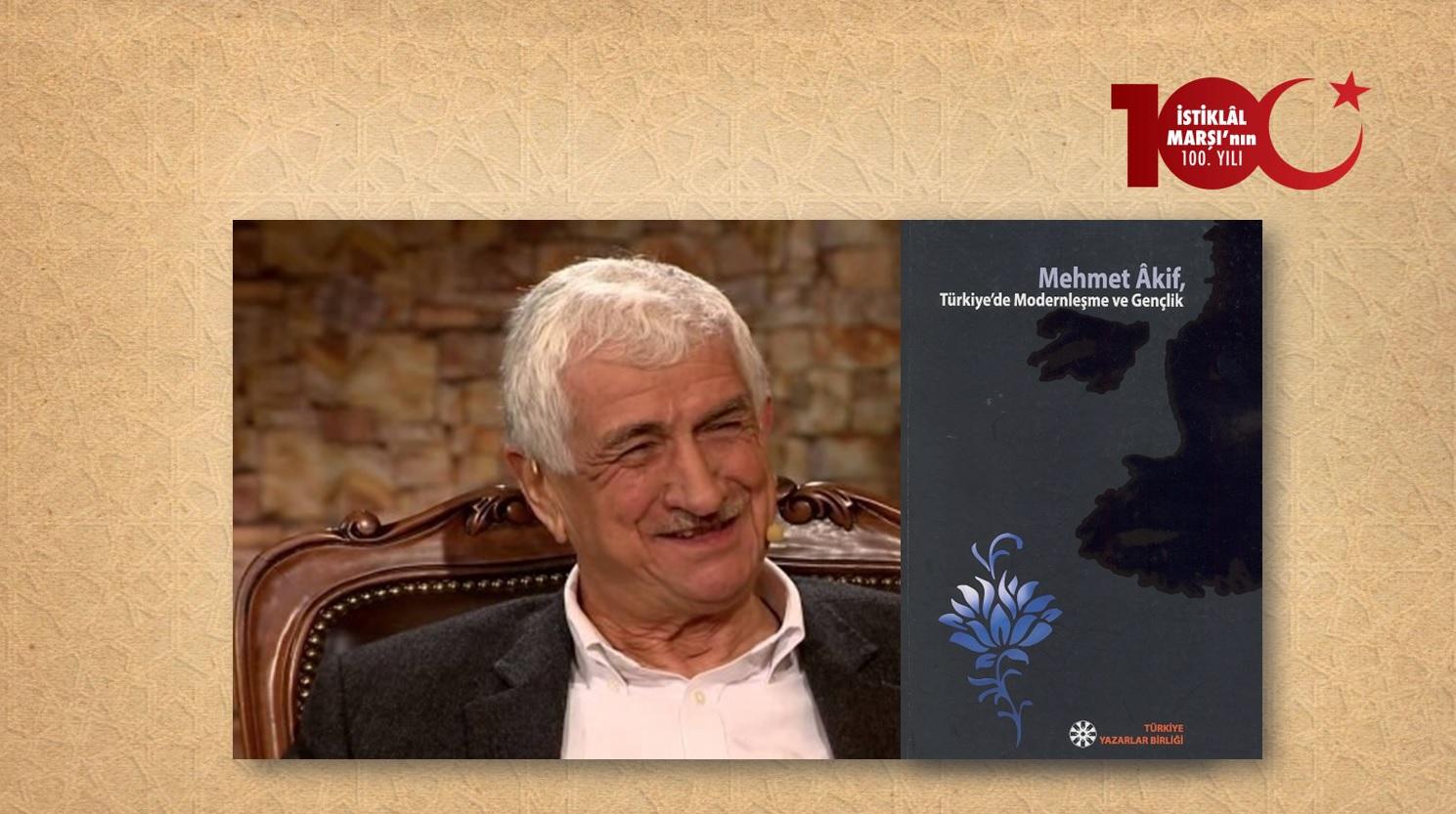 Prof. Dr. Nazif Gürdoğan: Mehmet Âkif: Kökleri Geçmişte Olan Gelecek