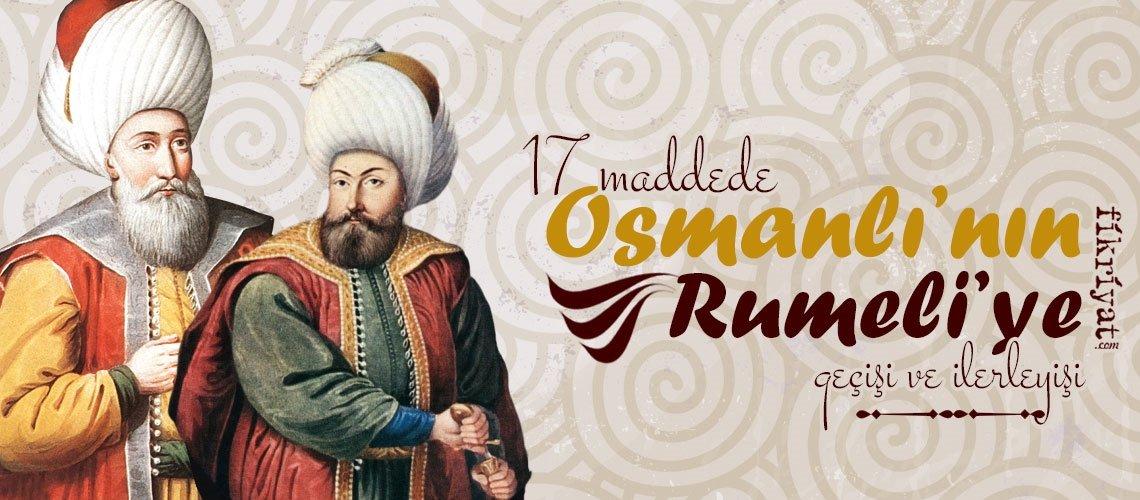 17 maddede Osmanlı'nın Rumeli'ye geçişi ve ilerleyişi