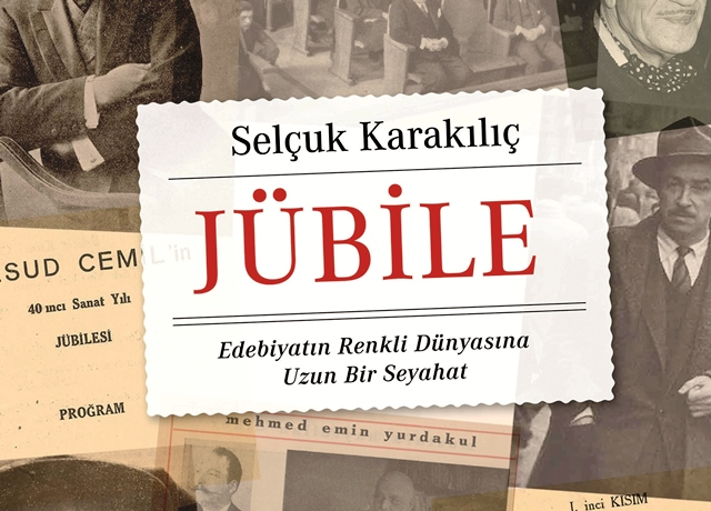 Selçuk Karakılıç'tan yeni kitap:  Jübile-Edebiyatın Renkli Dünyasına Uzun Bir Seyahat