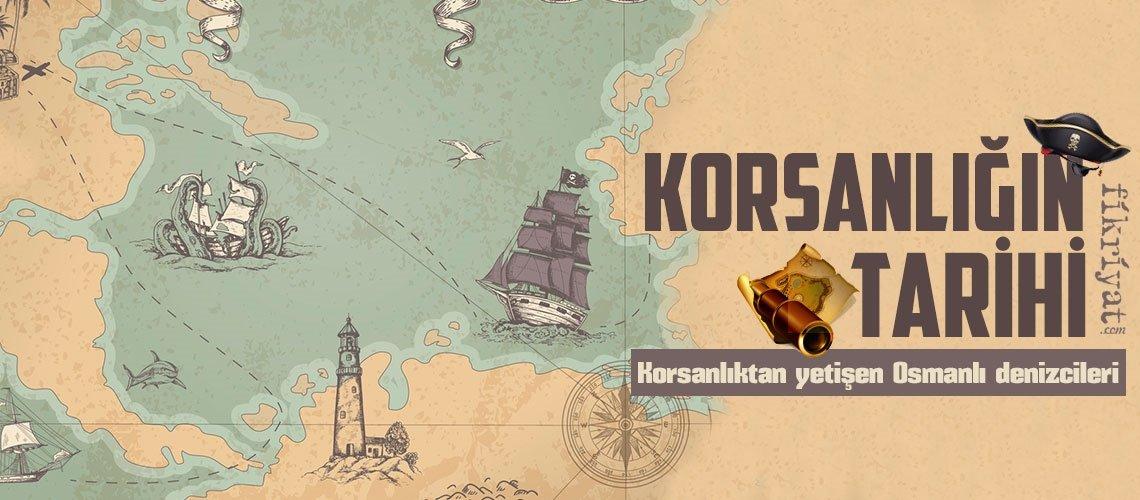 Korsanlığın tarihi: Korsanlıktan yetişen Osmanlı denizcileri