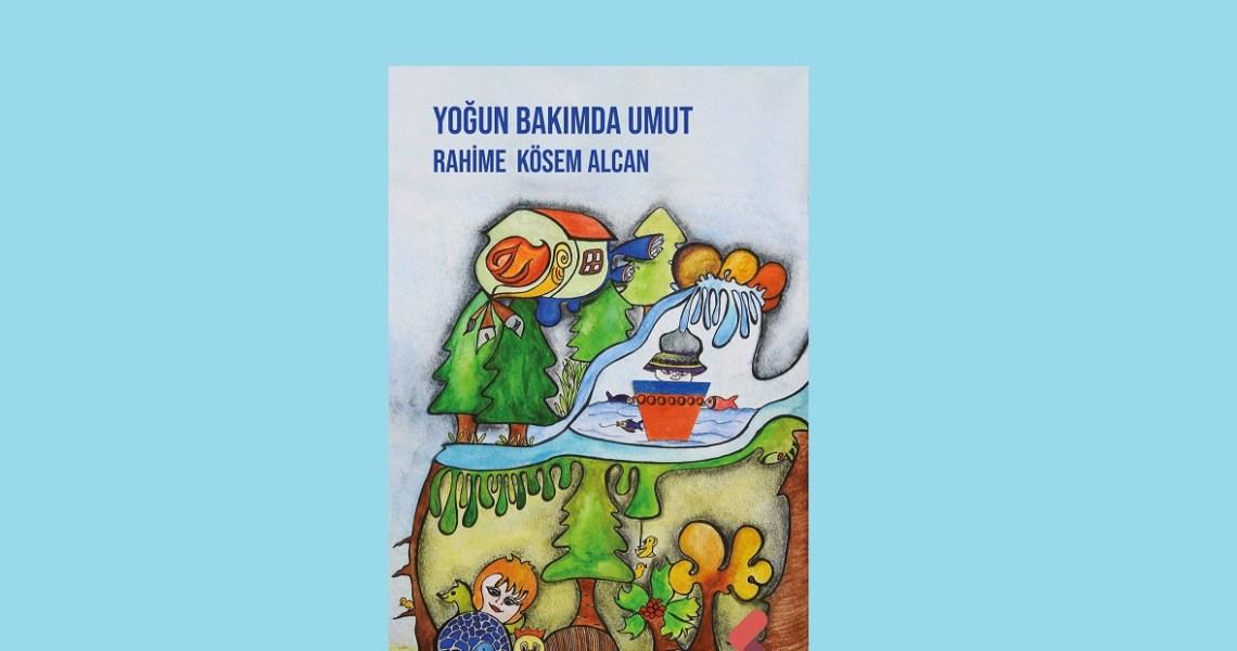 """Rahime Kösem Alcan'ın İlk Öykü Kitabı """"Yoğun Bakımda Umut"""", Klaros Yayınları'ndan Çıktı!"""