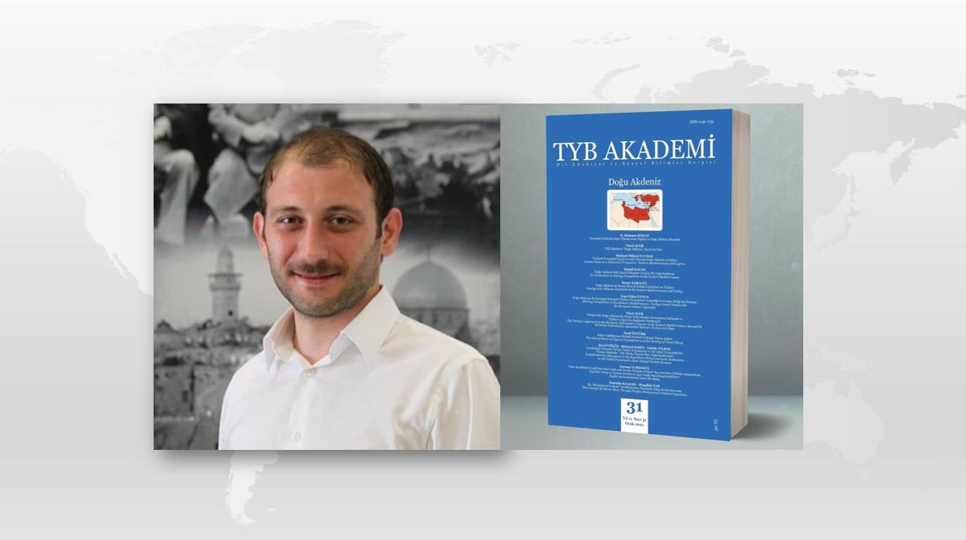 Dr. İsmail Kavaz: Doğu Akdeniz'deki Enerji Rekabeti Üzerine Bir Değerlendirme