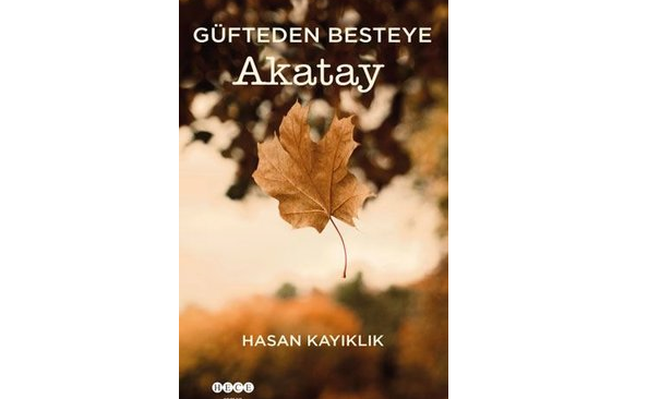"""""""Güfteden Besteye Akatay"""" romanı çıktı"""