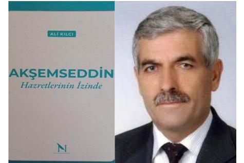 """Yazar Ali Kılcı'nın """"Akşemseddin Hazretlerinin İzinde"""" kitabı çıktı"""