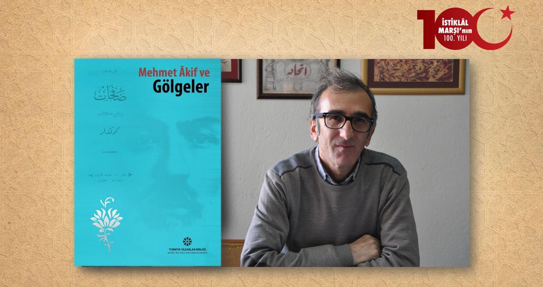 Prof. Dr. Fazıl Gökçek: Mehmet Âkif, Gölgeler ve Tasavvuf