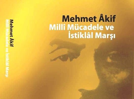 Mehmet Âkif Millî Mücadele ve İstiklâl Marşı Kitabı Yayınlandı