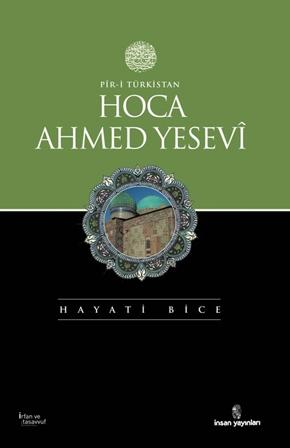 """Dr. Hayati BİCE tarafından kaleme alınan """"Pir- i Türkistan: Hoca Ahmed Yesevi"""" kitabı çıktı..."""