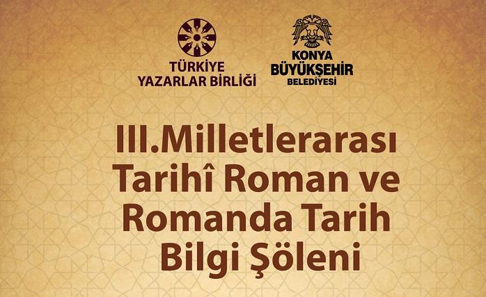 3. Milletlerarası Tarihî Roman ve Romanda Tarih Bilgi Şöleni bugün Konya'da başladı.