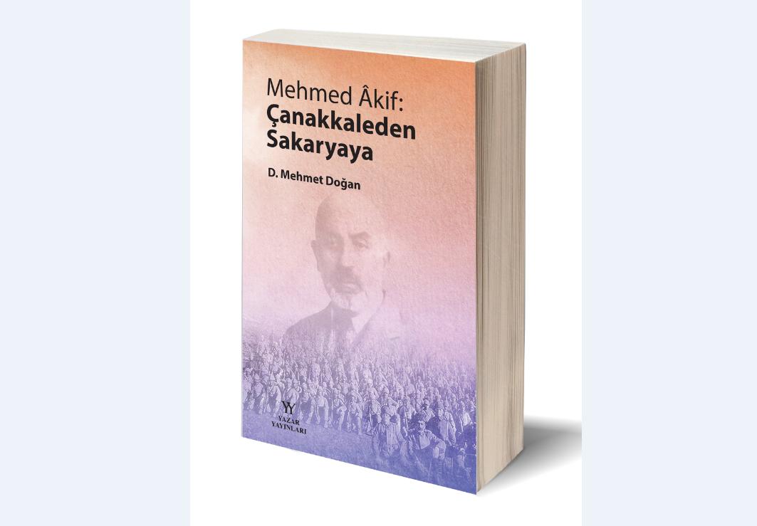 D. Mehmet Doğan'dan yeni Mehmed Âkif kitabı: Mehmed Âkif Çanakkaleden Sakaryaya