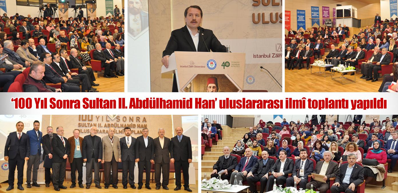 '100 Yıl Sonra Sultan II. Abdülhamid Han' uluslararası ilmî toplantı yapıldı