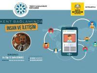 """Konya Şubesinde """"Kent Bağlamında İnsan ve İletişim"""" Konferansı"""