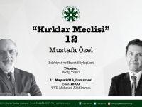 """Mustafa Özel """"Kırklar Meclisi""""ne Konuk Olacak"""