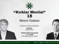 """Mesut Uçakan """"Kırklar Meclisi""""ne Konuk Olacak"""