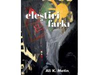 """Ali K. Metin'in """"Eleştiri Farkı"""" Kitabı Çıktı"""