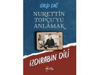 Dr. Galip Çağ, Nurettin Topçu'yu Anlamak, Izdırabın Dili