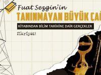 Fuat Sezgin'in Tanınmayan Büyük Çağ kitabından bilim tarihine dair gerçekler