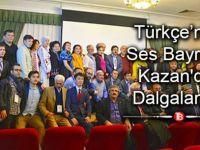 Türkçe'nin Ses Bayrağı Kazan'da Dalgalandı