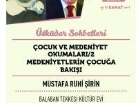 Mustafa Ruhi Şirin'in Çocuk ve Medeniyet Okumalarının 2.si Balaban Tekkesi Kültür Evi'nde Gerçekleşecek...