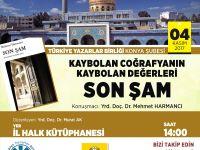 Konya Şubesinde ''Kaybolan Coğrafyanın Kaybolan Değerleri: SON ŞAM'' Pogramı